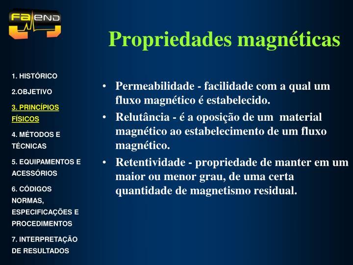 Permeabilidade - facilidade com a qual um fluxo magnético é estabelecido.