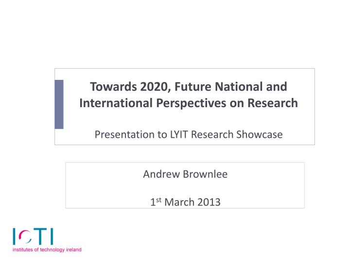 Towards 2020, Future National and International Perspectives on Research