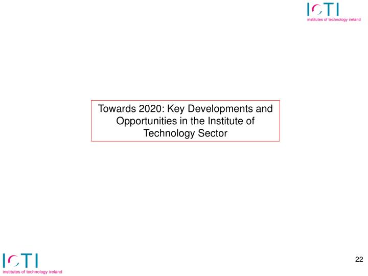 Towards 2020: Key Developments and Opportunities in the Institute of Technology Sector