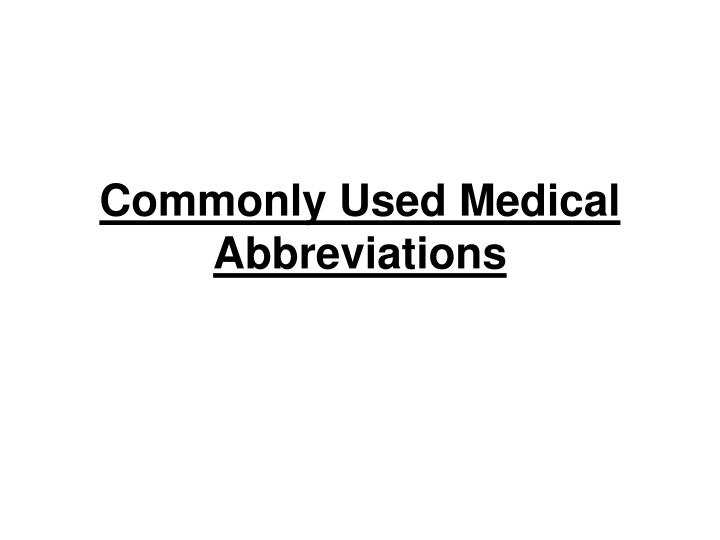 PPT - Commonly Used Medical Abbreviations PowerPoint Presentation