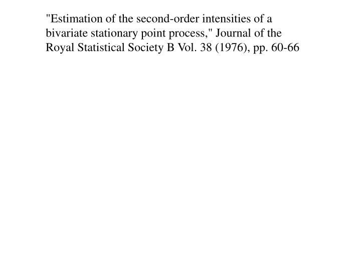 """""""Estimation of the second-order intensities of a bivariate stationary point process,"""" Journal of the Royal Statistical Society B Vol. 38 (1976), pp. 60-66"""