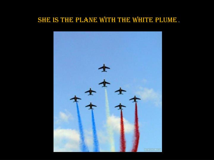 She is the plane with the white plume