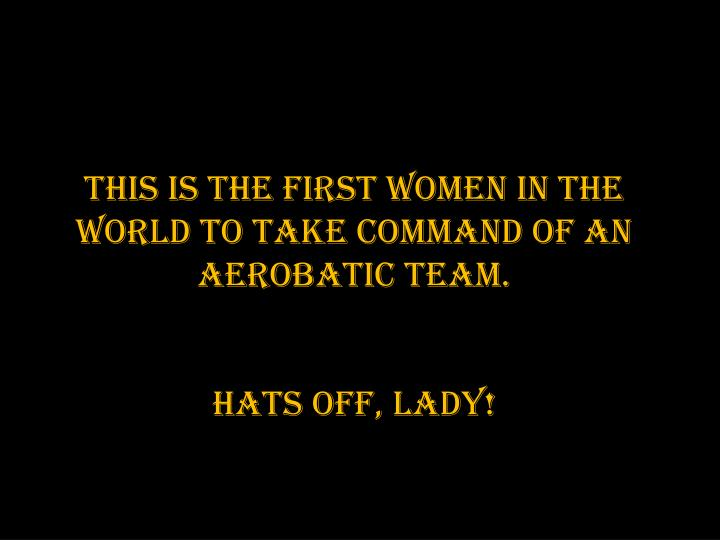This is the first women in the world to take command of an aerobatic team.
