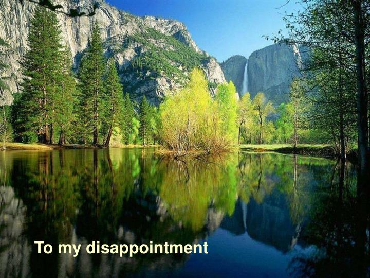 To my disappointment