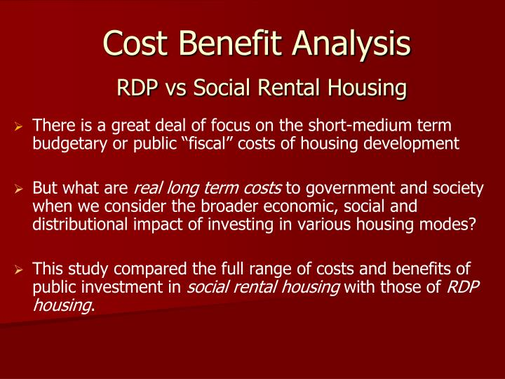 Cost benefit analysis rdp vs social rental housing