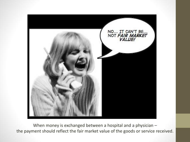 When money is exchanged between a hospital and a physician –