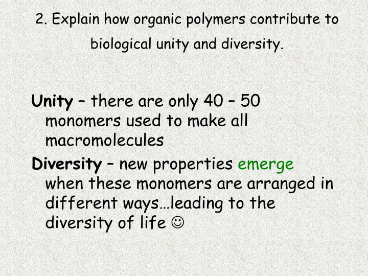 2. Explain how organic polymers contribute to biological unity and diversity.