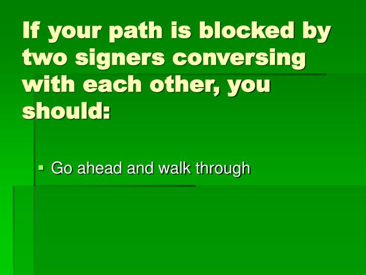 If your path is blocked by two signers conversing with each other, you should: