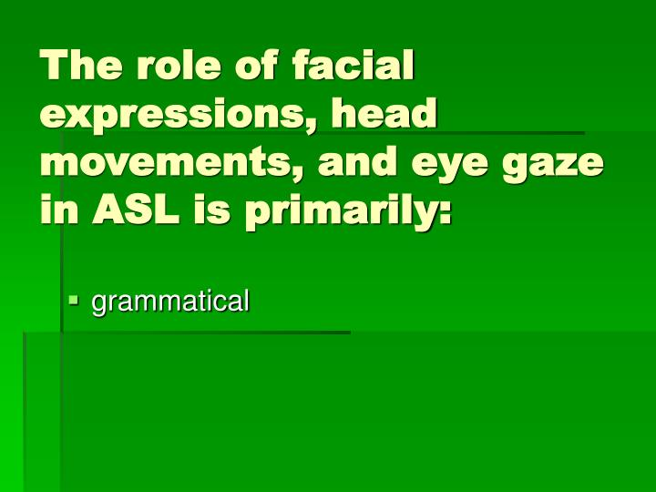 The role of facial expressions, head movements, and eye gaze in ASL is primarily: