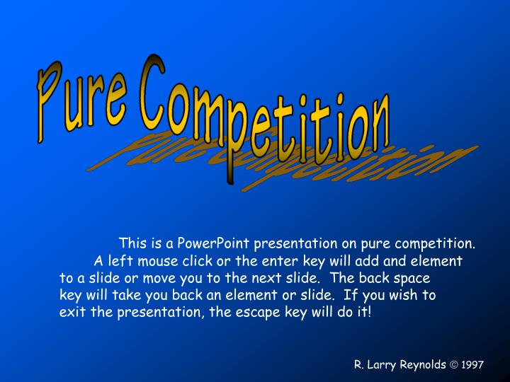 This is a PowerPoint presentation on pure competition.