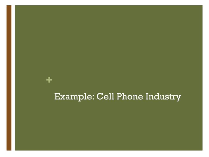 Example: Cell Phone Industry