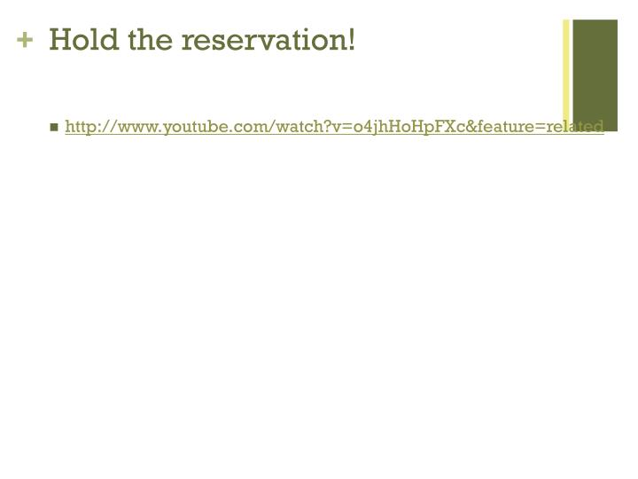 Hold the reservation!