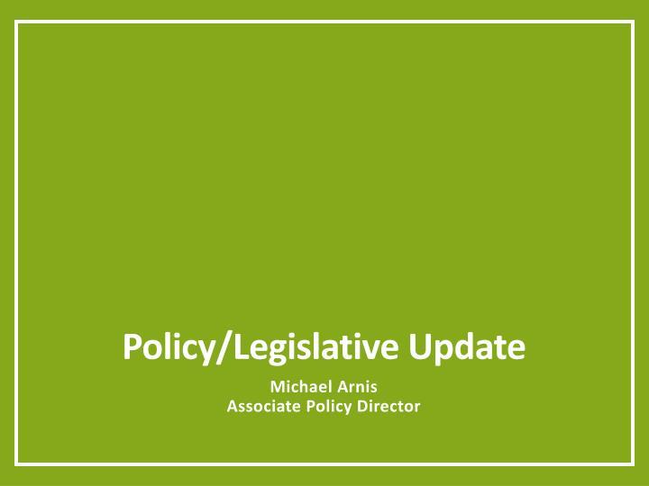 Policy legislative update