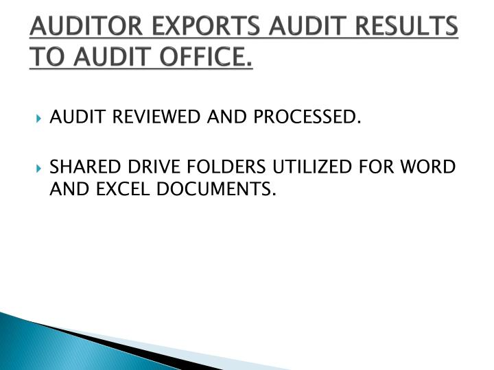 AUDITOR EXPORTS AUDIT RESULTS TO AUDIT OFFICE.