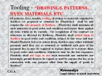 tooling drawings patterns dyes materials etc