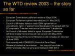 the wtd review 2003 the story so far