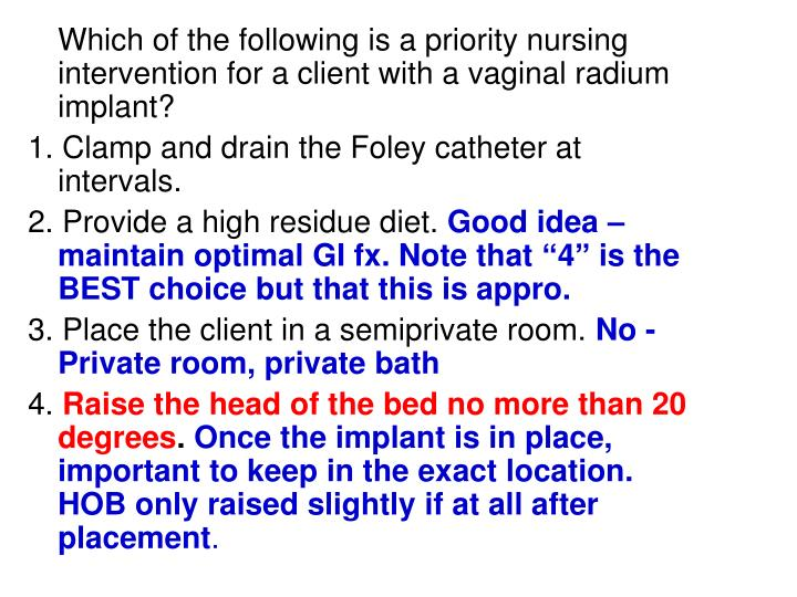 Which of the following is a priority nursing intervention for a client with a vaginal radium implant?