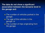 the data do not show a significant association between the benzene level in the garage and