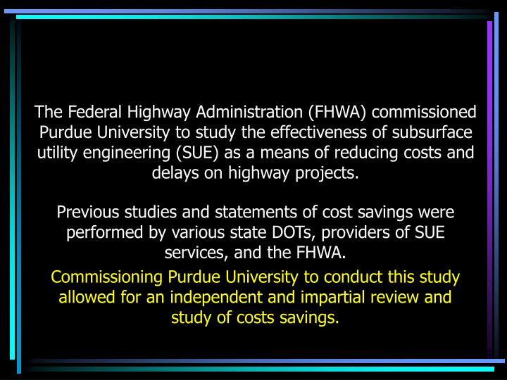 The Federal Highway Administration (FHWA) commissioned Purdue University to study the effectiveness ...