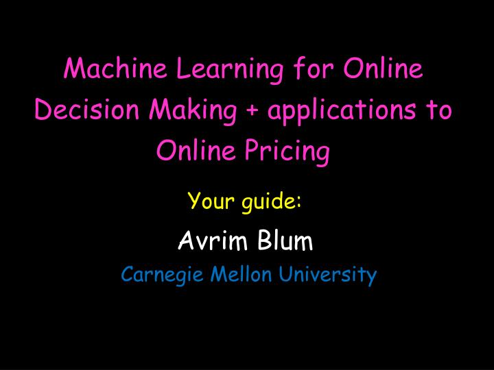 Machine learning for online decision making applications to online pricing