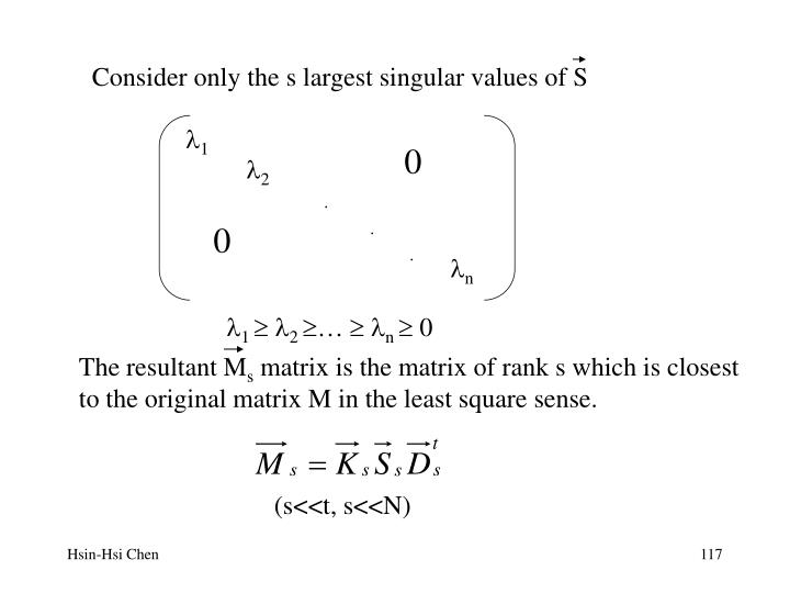 Consider only the s largest singular values of S