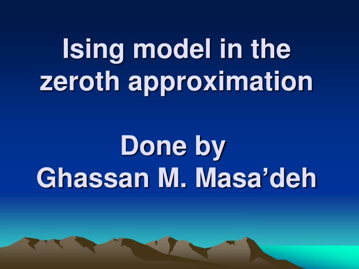 Ising model in the zeroth approximation done by ghassan m masa deh