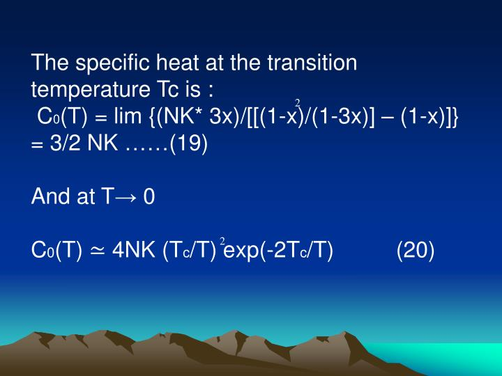 The specific heat at the transition temperature Tc is :