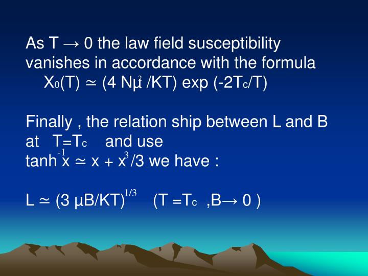As T → 0 the law field susceptibility vanishes in accordance with the formula