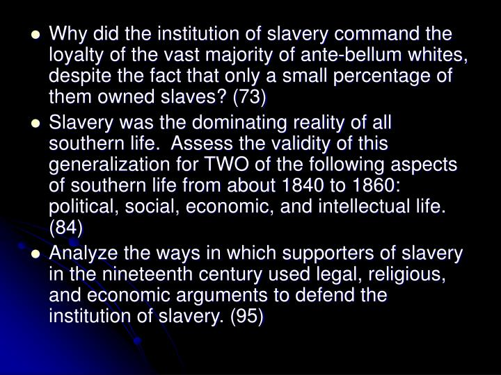 Why did the institution of slavery command the loyalty of the vast majority of ante-bellum whites, d...