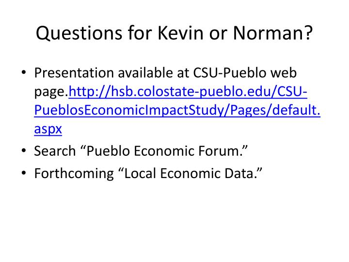 Questions for Kevin or Norman?
