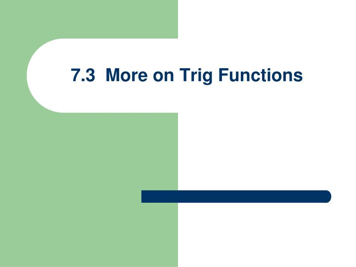 7 3 more on trig functions