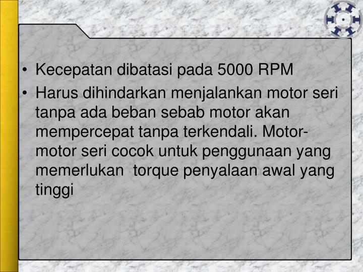 Kecepatan dibatasi pada 5000 RPM