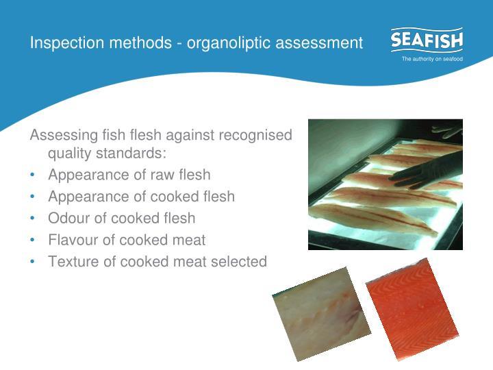 Inspection methods - organoliptic assessment