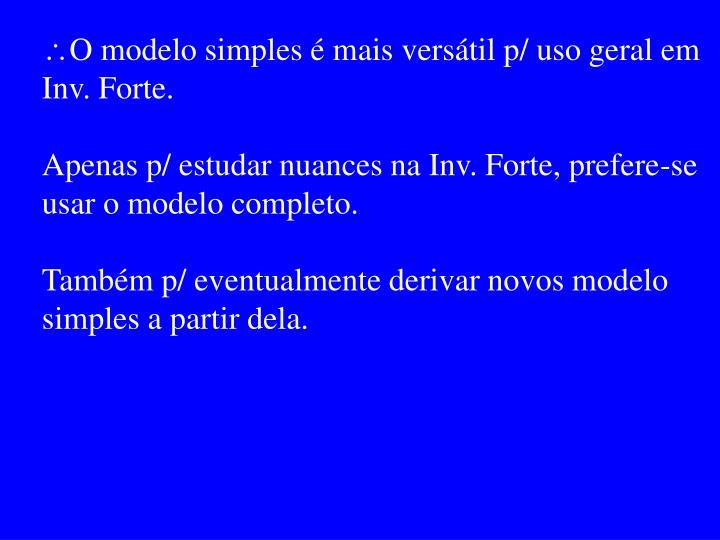O modelo simples é mais versátil p/ uso geral em