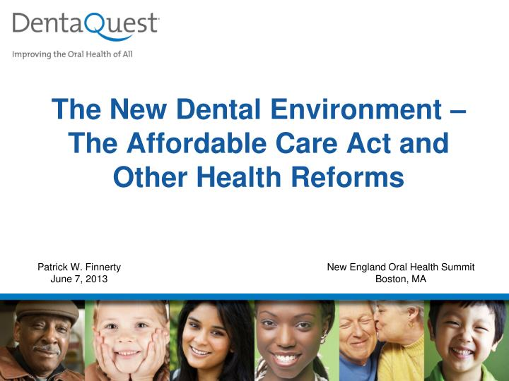 The new dental environment the affordable care act and other health reforms