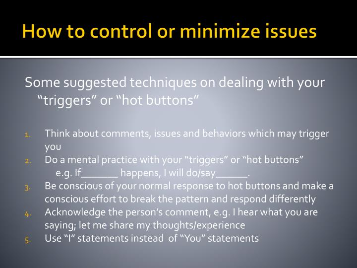 How to control or minimize issues