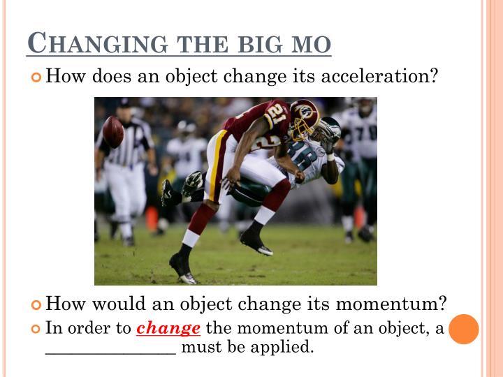 Changing the big mo