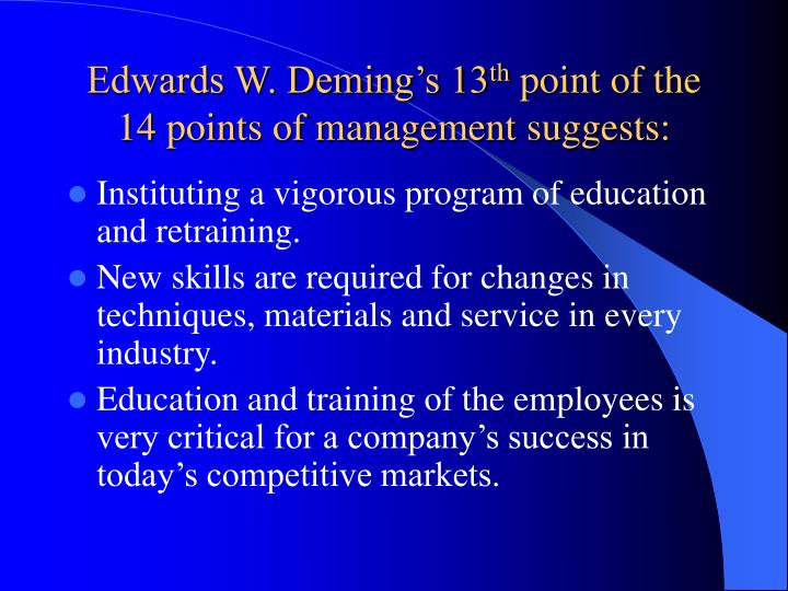 deming' 14 points for s management Edwards w deming (october 14, 1900 – december 20, 1993) was an american engineer, statistician, professor, author, lecturer, and management.