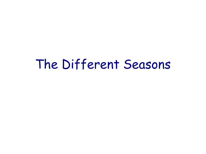 The different seasons