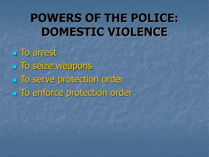 POWERS OF THE POLICE: DOMESTIC VIOLENCE