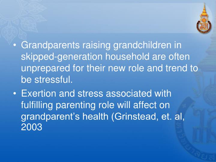 Grandparents raising grandchildren in skipped-generation household are often unprepared for their ne...