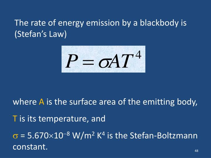 The rate of energy emission by a blackbody is (Stefan's Law)