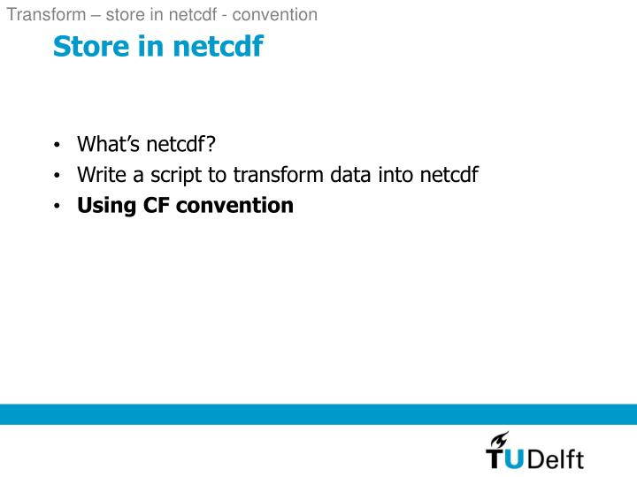 Transform – store in netcdf - convention