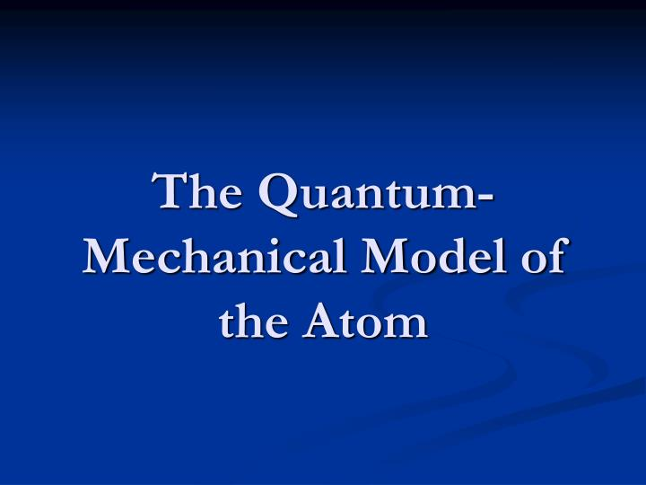 the quantum mechanical model of the atom n.
