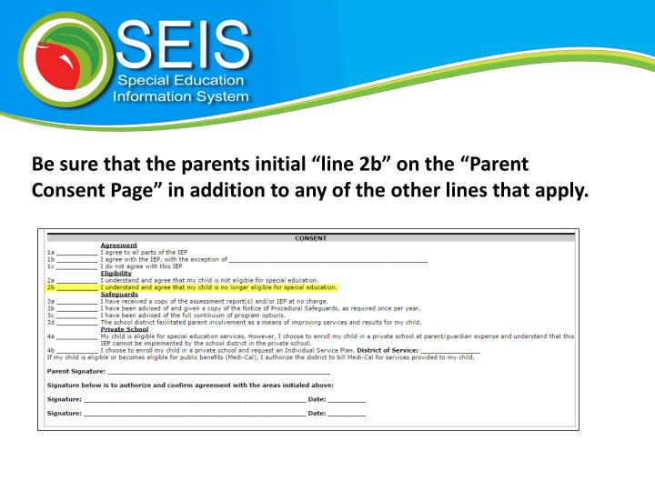 "Be sure that the parents initial ""line 2b"" on the ""Parent Consent Page"" in addition to any of the other lines that apply."