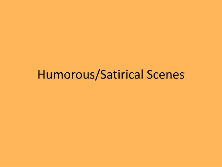 Humorous/Satirical Scenes