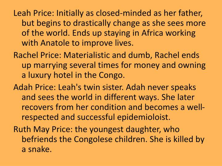 Leah Price: Initially as closed-minded as her father, but begins to drastically change as she sees more of the world. Ends up staying in Africa working with Anatole to improve lives.