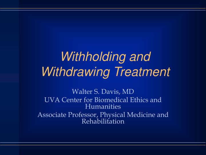 withholding and withdrawing treatment n.