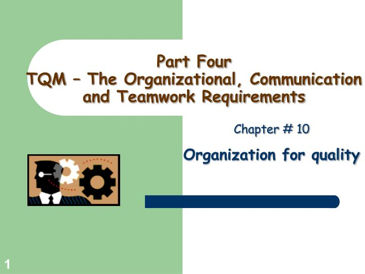 part four tqm the organizational communication and teamwork requirements n.