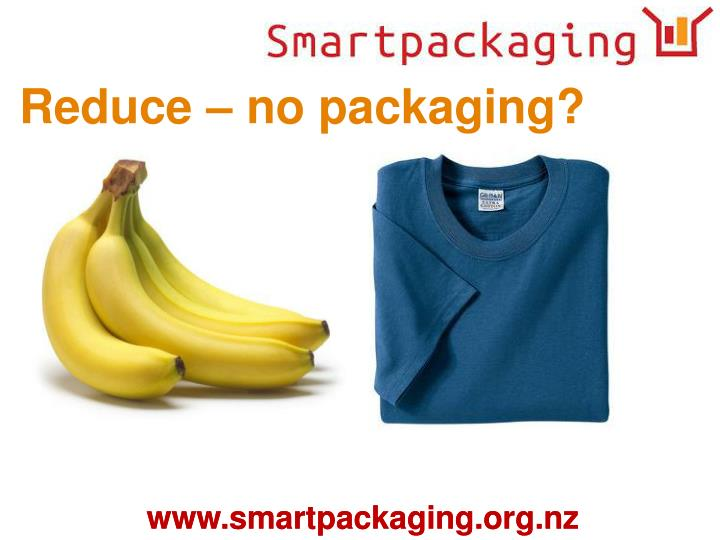 Reduce – no packaging?
